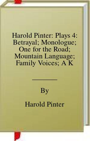 [PDF] [EPUB] Harold Pinter: Plays 4: Betrayal; Monologue; One for the Road; Mountain Language; Family Voices; A Kind of Alaska; Victoria Station; Precisely; The New World Order; Party Time; Moonlight: Ashes to Ashes; Celebration; Umbrellas; God's District; Apart fr... Download by Harold Pinter