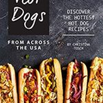 [PDF] [EPUB] Hot Dogs from Across the USA: Discover the Hottest Hot Dog Recipes Download