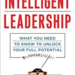 [PDF] [EPUB] Intelligent Leadership: What You Need to Know to Unlock Your Full Potential Download