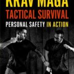 [PDF] [EPUB] Krav Maga Tactical Survival: Personal Safety in Action. Proven Solutions for Real Life Situations Download