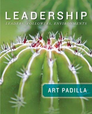 [PDF] [EPUB] Leadership: Leaders, Followers, and Environments Download by Art Padilla
