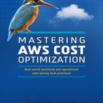 [PDF] [EPUB] Mastering AWS Cost Optimization: Real-world technical and operational cost-saving best practices Download