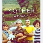 [PDF] [EPUB] Mother: A Memoir Download