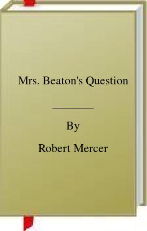 [PDF] [EPUB] Mrs. Beaton's Question Download by Robert Mercer