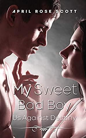 [PDF] [EPUB] My Sweet Bad Boy: Us Against Destiny (College Romance Fiction-Book 2) Download by April Rose Scott