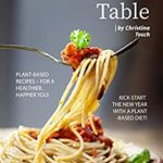 [PDF] [EPUB] Nature's Table: Plant-Based Recipes – For a Healthier, Happier You! Kick-Start the New Year with a Plant-Based Diet! Download