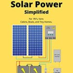 [PDF] [EPUB] Off Grid Solar Power Simplified: For Rvs, Vans, Cabins, Boats and Tiny Homes Download