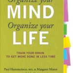 [PDF] [EPUB] Organize Your Mind, Organize Your Life: Train Your Brain to Get More Done in Less Time Download