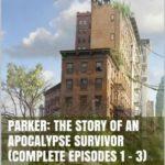 [PDF] [EPUB] Parker: The Story of an Apocalypse Survivor (COMPLETE EPISODES #1-3) Download
