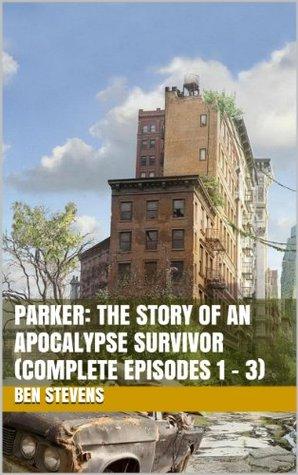 [PDF] [EPUB] Parker: The Story of an Apocalypse Survivor (COMPLETE EPISODES #1-3) Download by Ben Stevens