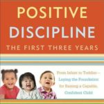 [PDF] [EPUB] Positive Discipline: The First Three Years: From Infant to Toddler–Laying the Foundation for Raising a Capable, Confident Child Download