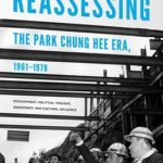 [PDF] [EPUB] Reassessing the Park Chung Hee Era, 1961-1979: Development, Political Thought, Democracy, and Cultural Influence Download