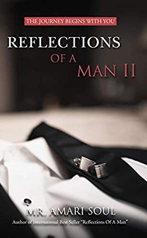 [PDF] [EPUB] Reflections Of A Man II: The Journey Begins With You Download by Mr. Amari Soul