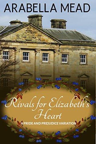 [PDF] [EPUB] Rivals for Elizabeth's Heart: A Pride and Prejudice Variation Download by Arabella Mead