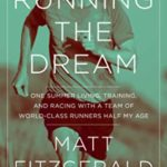 [PDF] [EPUB] Running the Dream: One Summer Living, Training, and Racing with a Team of World-Class Runners Half My Age Download