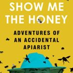 [PDF] [EPUB] Show Me the Honey: Adventures of an Accidental Apiarist Download