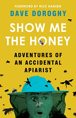[PDF] [EPUB] Show Me the Honey: Adventures of an Accidental Apiarist Download by Dave Doroghy