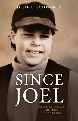 [PDF] [EPUB] Since Joel: Loving and Losing an Exceptional Son Download by Julie Schwartz