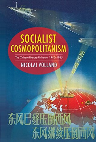 [PDF] [EPUB] Socialist Cosmopolitanism: The Chinese Literary Universe, 1945-1965 (Studies of the Weatherhead East Asian Institute, Columbia University) Download by Nicolai Volland