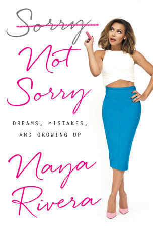 [PDF] [EPUB] Sorry Not Sorry: Dreams, Mistakes, and Growing Up Download by Naya Rivera