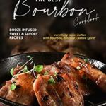 [PDF] [EPUB] The Best Bourbon Cookbook: Booze-Infused Sweet and Savory Recipes – Everything tastes better with Bourbon, America's Native Spirit! Download