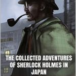 [PDF] [EPUB] The Collected Adventures of Sherlock Holmes in Japan Download