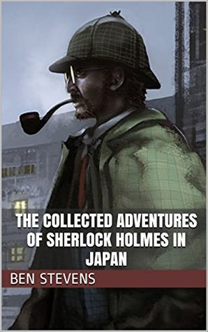 [PDF] [EPUB] The Collected Adventures of Sherlock Holmes in Japan Download by Ben Stevens