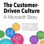 [PDF] [EPUB] The Customer-Driven Culture: A Microsoft Story: Six Proven Strategies to Hack Your Culture and Develop a Learning-Focused Organization Download