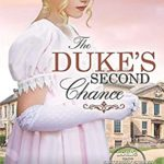 [PDF] [EPUB] The Duke's Second Chance: Clean Regency Romance (Lords for the Sisters of Sussex) Download
