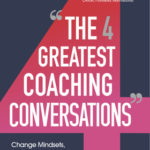 [PDF] [EPUB] The Four Greatest Coaching Conversations: Change mindsets, shift attitudes, and achieve extraordinary results Download