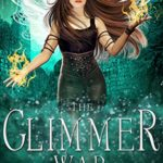 [PDF] [EPUB] The Glimmer War (Rise of the Dark Fae #3) Download