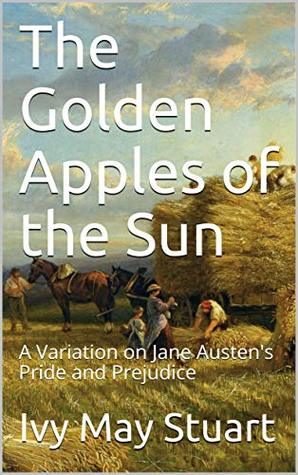 [PDF] [EPUB] The Golden Apples of the Sun: A Variation on Jane Austen's Pride and Prejudice Download by Ivy May Stuart