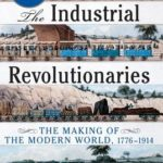 [PDF] [EPUB] The Industrial Revolutionaries: The Making of the Modern World, 1776-1914 Download