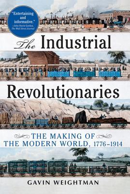 [PDF] [EPUB] The Industrial Revolutionaries: The Making of the Modern World, 1776-1914 Download by Gavin Weightman