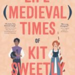 [PDF] [EPUB] The Life and Medieval Times of Kit Sweetly Download