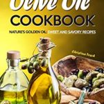[PDF] [EPUB] The Only Olive Oil Cookbook: Nature's Golden Oil: Sweet and Savory Recipes Download