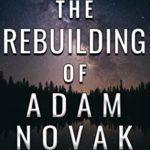 [PDF] [EPUB] The Rebuilding of Adam Novak (Adam Novak, #3) Download