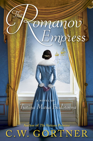 [PDF] [EPUB] The Romanov Empress: A Novel of Tsarina Maria Feodorovna Download by C.W. Gortner