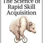 [PDF] [EPUB] The Science of Rapid Skill Acquisition: Advanced Methods to Learn, Remember, and Master New Skills, Information, and Abilities Download
