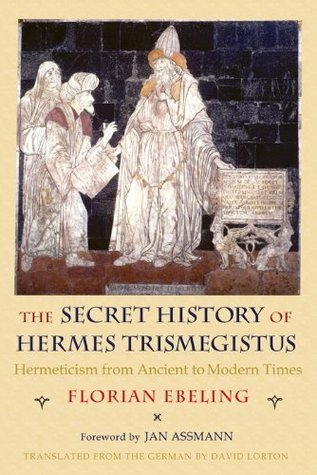 [PDF] [EPUB] The Secret History of Hermes Trismegistus: Hermeticism from Ancient to Modern Times Download by Florian Ebeling