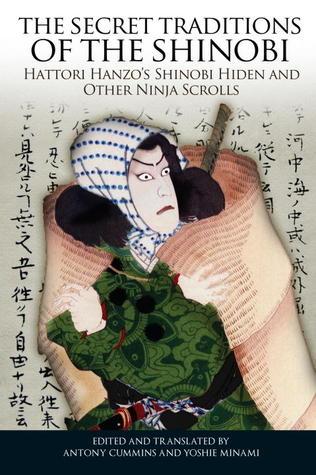 [PDF] [EPUB] The Secret Traditions of the Shinobi: Hattori Hanzo's Shinobi Hiden and Other Ninja Scrolls Download by Antony Cummins