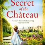 [PDF] [EPUB] The Secret of the Chateau: Gripping and heartbreaking historical fiction with a mystery at its heart Download