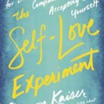 [PDF] [EPUB] The Self-Love Experiment: Fifteen Principles for Becoming More Kind, Compassionate, and Accepting of Yourself Download