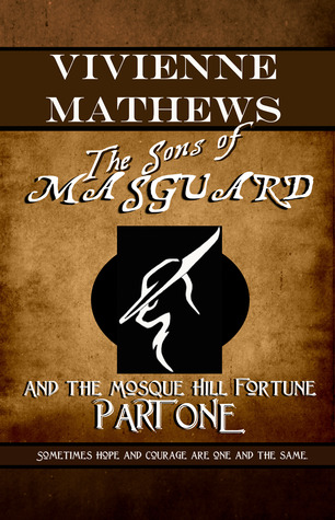 [PDF] [EPUB] The Sons of Masguard and the Mosque Hill Fortune, Part One (The Sons of Masguard, #1) Download by Vivienne Mathews