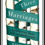[PDF] [EPUB] The Three Marriages: Reimagining Work, Self and Relationship Download