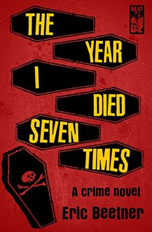 [PDF] [EPUB] The Year I Died Seven Times Download by Eric Beetner