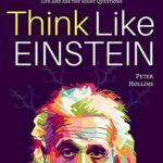 [PDF] [EPUB] Think Like Einstein: Think Smarter, Creatively Solve Problems, and Sharpen Your Judgment. How to Develop a Logical Approach to Life and Ask the Right Questions Download