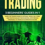 [PDF] [EPUB] Trading: 3 Beginners' Guides in 1: Learn the Trading Bases in Options, Swing, Day, Forex and the Psychology for Investing, with Proven Strategies, to Create an Alternative Income. Download