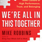 [PDF] [EPUB] We're All in This Together: Creating a Team Culture of High Performance, Trust, and Belonging Download