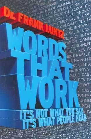 [PDF] [EPUB] Words That Work: It's Not What You Say, It's What People Hear Download by Frank Luntz
